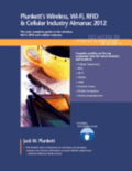 Plunkett's Wireless, Wi-Fi, RFID &; Cellular Industry Almanac 2012