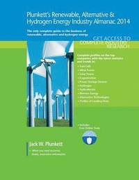 Plunkett's Renewable, Alternative &; Hydrogen Energy Industry Almanac 2014