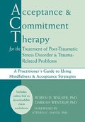 Acceptance &; Commitment Therapy for the Treatment of Post-Traumatic Stress Disorder and Trauma-Related Problems