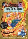 Adventure Time: How to Warrior by Fionna and Cake: A Tale of Deadly Quests, Daring Rescues, and Defeating Evil!