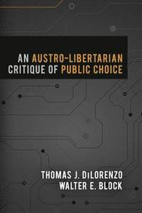 An Austro-Libertarian Critique of Public Choice