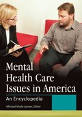Mental Health Care Issues in America: An Encyclopedia [2 volumes]