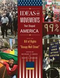Ideas and Movements that Shaped America: From the Bill of Rights to &quote;Occupy Wall Street&quote; [3 volumes]