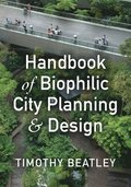 Handbook of Biophilic City Planning &; Design