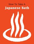 How to Take a Japanese Bath