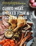 Cured Meat, Smoked Fish &; Pickled Eggs: 65 Flavorful Recipes for Preserving Protein-Packed Foods