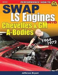 Swap LS Engines into Chevelles and GM A-Bodies