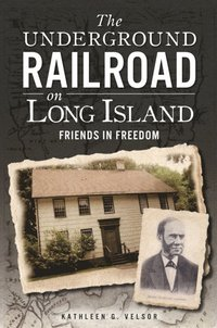 Underground Railroad on Long Island: Friends in Freedom