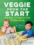 Veggie from the Start: Easy Vegan and Vegetarian Foods for Babies and Up--Perfect for Baby-Led Weaning Families