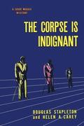 The Corpse is Indignant: (A Golden-Age Mystery Reprint)