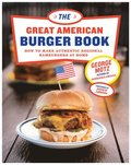 Great American Burger Book, The:How to Make Authentic Regional Ha