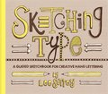 Sketching Type: A Guided Sketchbook for Creative Hand Lettering
