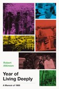 Year of Living Deeply: A Memoir of 1969