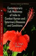Contemporary Folk Medicines of India to Combat Human &; Veterinary Diseases &; Conditions