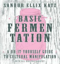 Basic Fermentation: A Do-it-yourself Guide To Cultural Manipulation (diy)