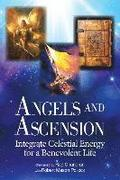Angels and Ascension: Integrate Celestial Energy for a Benevolent Life
