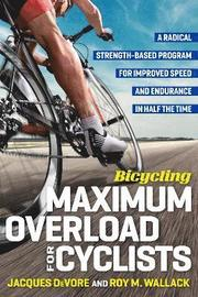 Bicycling Maximum Overload for Cyclists is a radical strength based training program aimed at increasing cyclist's speed in half the training time. This book teaches that endurance is improved not by riding longer distances, but by reducing riding time and adding heavy strength training. Traditionally cyclists and endurance athletes have avoided strength training, afraid that the extra muscle weight will slowthem down, but coauthors Roy Wallack and Jacques DeVore show that exactly the opposite i
