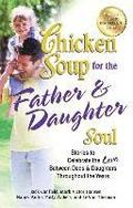 Chicken Soup for the Father &; Daughter Soul