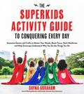 The Superkids Activity Guide to Conquering Every Day: Awesome Games and Crafts to Master Your Moods, Boost Focus, Hack Mealtimes and Help Grownups Und