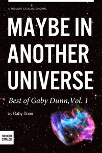 Maybe in Another Universe: The Best of Gaby Dunn, Vol. 1