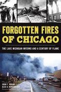 Forgotten Fires of Chicago: The Lake Michigan Inferno and a Century of Flame