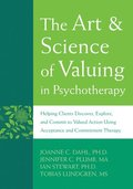 The Art and Science of Valuing in Psychotherapy: Helping Clients Discover, Explore, and Commit to Valued Action Using Acceptance and Commitment Therap