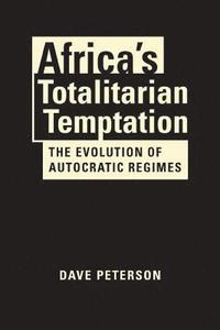 Africa's Totalitarian Temptation