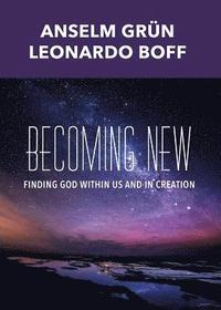 Becoming New: Finding God Within Us and in Creation