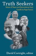 Truth Seekers: Voices of Peace and Nonviolence from Gandhi to Pope Francis