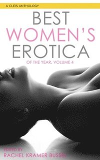 The Best Women's Erotica of the Year, Volume 4