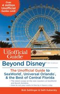 Beyond Disney: The Unofficial Guide to Universal Orlando, SeaWorld &; the Best of Central Florida