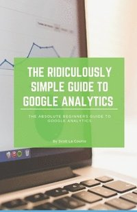 The Ridiculously Simple Guide to Google Analytics