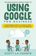 The Ridiculously Simple Guide to Using Google for Business