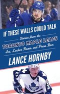 If These Walls Could Talk -- Toronto Maple Leafs
