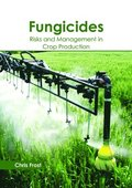Fungicides: Risks and Management in Crop Production