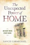 The Unexpected Power of Home: An Eight-Week Study Guide
