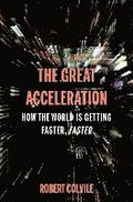 The Great Acceleration: How the World Is Getting Faster, Faster