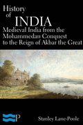 History of India, Medieval India from the Mohammedan Conquest to the Reign of Akbar the Great