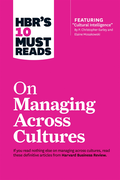 HBR's 10 Must Reads on Managing Across Cultures (with featured article &quote;Cultural Intelligence&quote; by P. Christopher Earley and Elaine Mosakowski)
