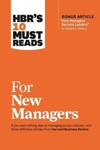 HBR's 10 Must Reads for New Managers (with bonus article 'How Managers Become Leaders' by Michael D. Watkins) (HBR's 10 Must Reads)