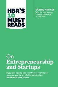 HBR's 10 Must Reads on Entrepreneurship and Startups (featuring Bonus Article 'Why the Lean Startup Changes Everything' by Steve Blank)