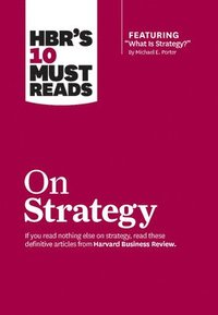 HBR's 10 Must Reads on Strategy (including featured article 'What Is Strategy?' by Michael E. Porter)