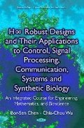 H  Robust Designs &; their Applications to Control, Signal Processing, Communication, Systems &; Synthetic Biology