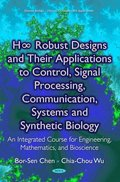 HaE z Robust Designs and Their Applications to Control, Signal Processing, Communication, Systems and Synthetic Biology