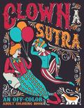 Clown A Sutra: An Off-Color Adult Coloring Book: Carousing Carnal Clowns In Flagrante Delicto: Irreverent Kama Sutra Theme