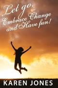 Let Go, Embrace Change and Have Fun!