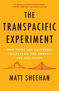The Transpacific Experiment: How China and California Collaborate and Compete for Our Future
