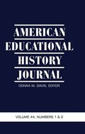 American Educational History Journal, Volume 44, Numbers 1 &; 2, 2017