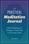 The Practical Meditation Journal: Daily Meditations and Prompts to Find Calm in Everyday Chaos