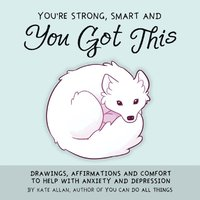 You're Strong, Smart, and You Got This